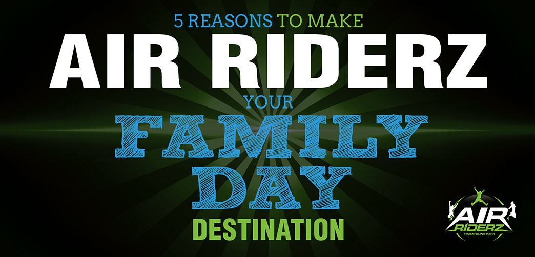 5 Reasons to Make Air Riderz Your Family Day Destination