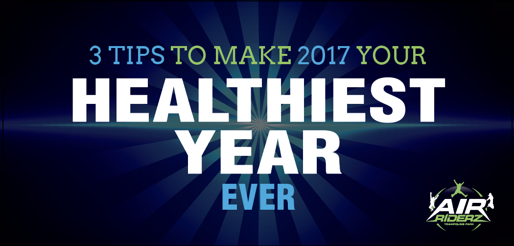 3 Tips to Make 2017 Your Healthiest Year Ever
